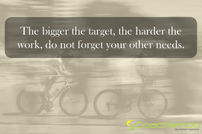 The bigger the target, the harder the work, do not forget your other needs.
