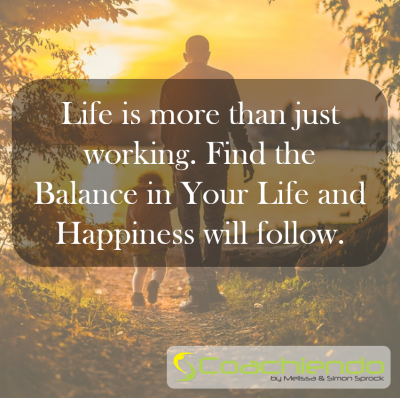 Life is more than just working. Find the Balance in Your Life and Happiness will follow.
