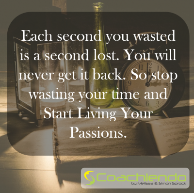 Each second you wasted is a second lost. You will never get it back. So stop wasting your time and Start Living Your Passions.