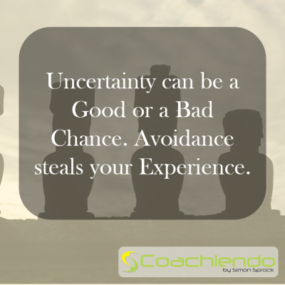Uncertainty can be a Good or a Bad Chance. Avoidance steals your Experience.
