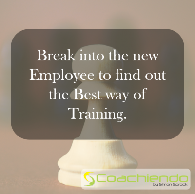Break into the new Employee to find out the Best way of Training.