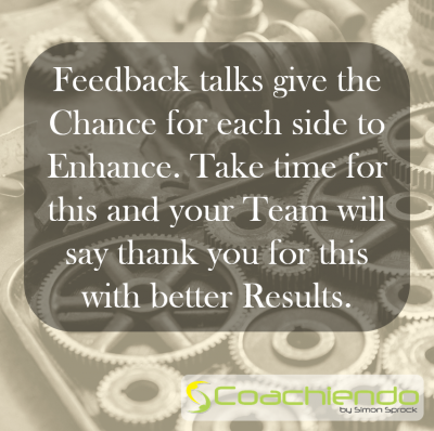 Feedback talks give the Chance for each side to Enhance. Take time for this and your Team will say thank you for this with better Results.