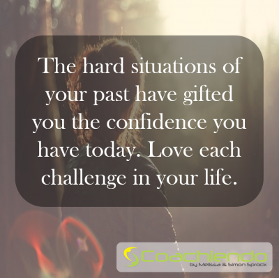 The hard situations of your past have gifted you the confidence you have today. Love each challenge in your life.