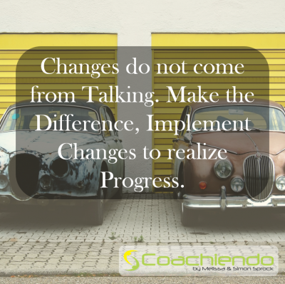 Changes do not come from Talking. Make the Difference, Implement Changes to realize Progress.
