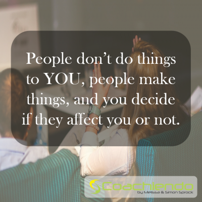 People don't do things to YOU, people make things, and you decide if they affect you or not.