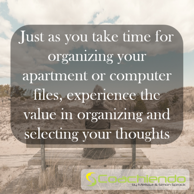 Just as you take time for organizing your apartment or computer files, experience the value in organizing and selecting your thoughts
