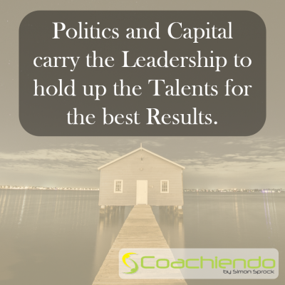 Politics and Capital carry the Leadership to hold up the Talents for the best Results.