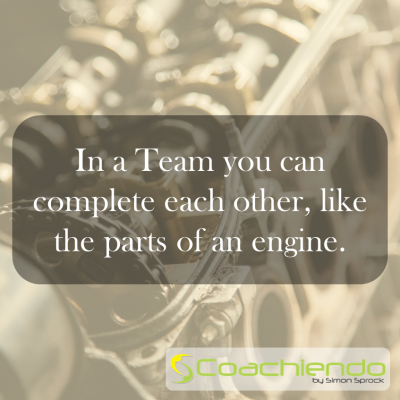 In a team you complete each other, just like the parts of an Engine.