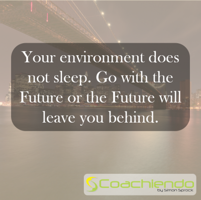 Your environment does not sleep. Go with the Future or the Future will leave you behind.