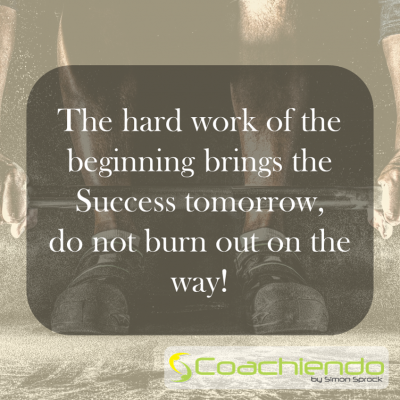 The hard work of the beginning brings the success tomorrow, do not burn out on the way.