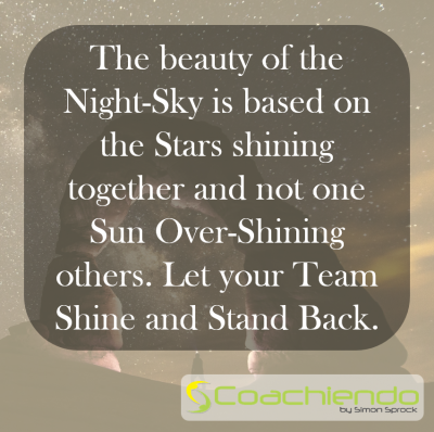 The beauty of the Night-Sky is based on the Stars shining together and not one Sun Over-Shining others. Let your Team Shine and Stand Back.
