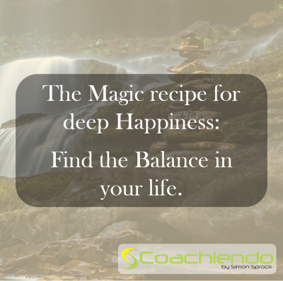 The Magic recipe for deep Happiness: Find the Balance in your life.