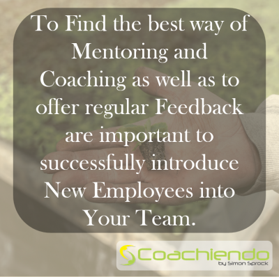 To Find the best way of Mentoring and Coaching as well as to offer regular Feedback are important to successfully introduce New Employees into Your Team.