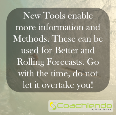 New Tools enable more information and Methods. These can be used for Better and Rolling Forecasts. Go with the time, do not let it overtake you.