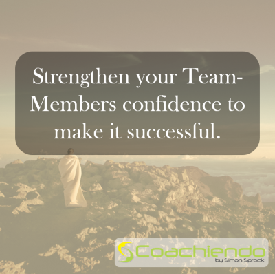 Strengthen your Team-Members confidence to make it successful.