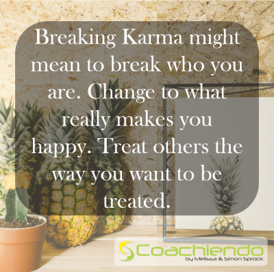 Breaking Karma might mean to break who you are. Change to what really makes you happy. Treat others the way you want to be treated.