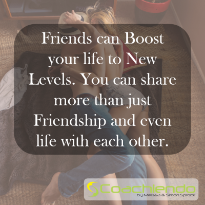 Friends can Boost your life to New Levels. You can share more than just Friendship and even life with each other.